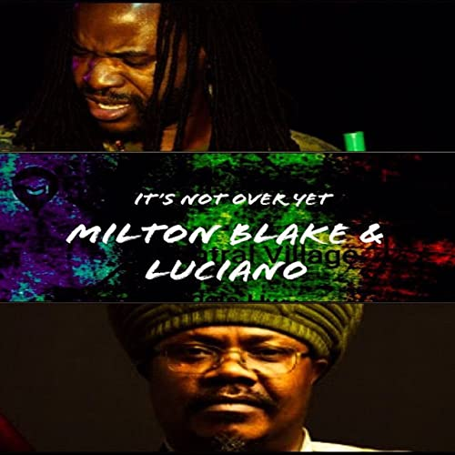 Milton Blake feat Luciano - It's Not Over Yet