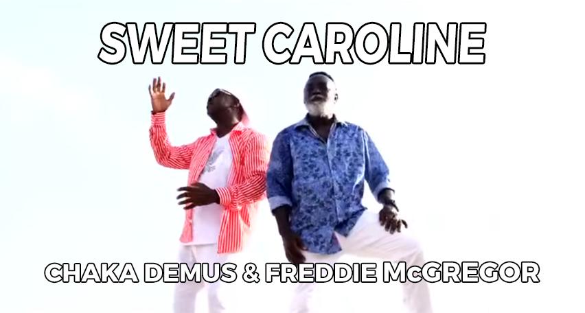 Video: Sweet Caroline - Chaka Demus and Freddie McGregor