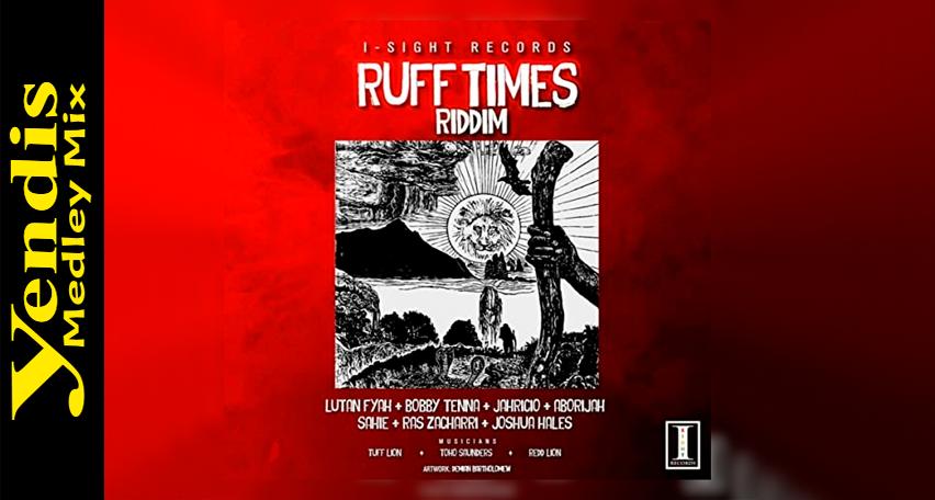 Yendis - Ruff Times Riddim Medley Mix