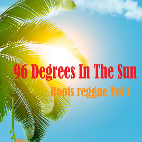 96 Degrees In The Sun Roots reggae Vol 1