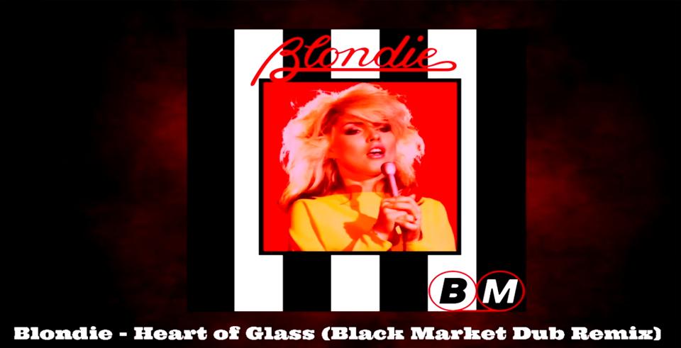 Video: Blondie - Heart of Glass (Black Market DUB remix)