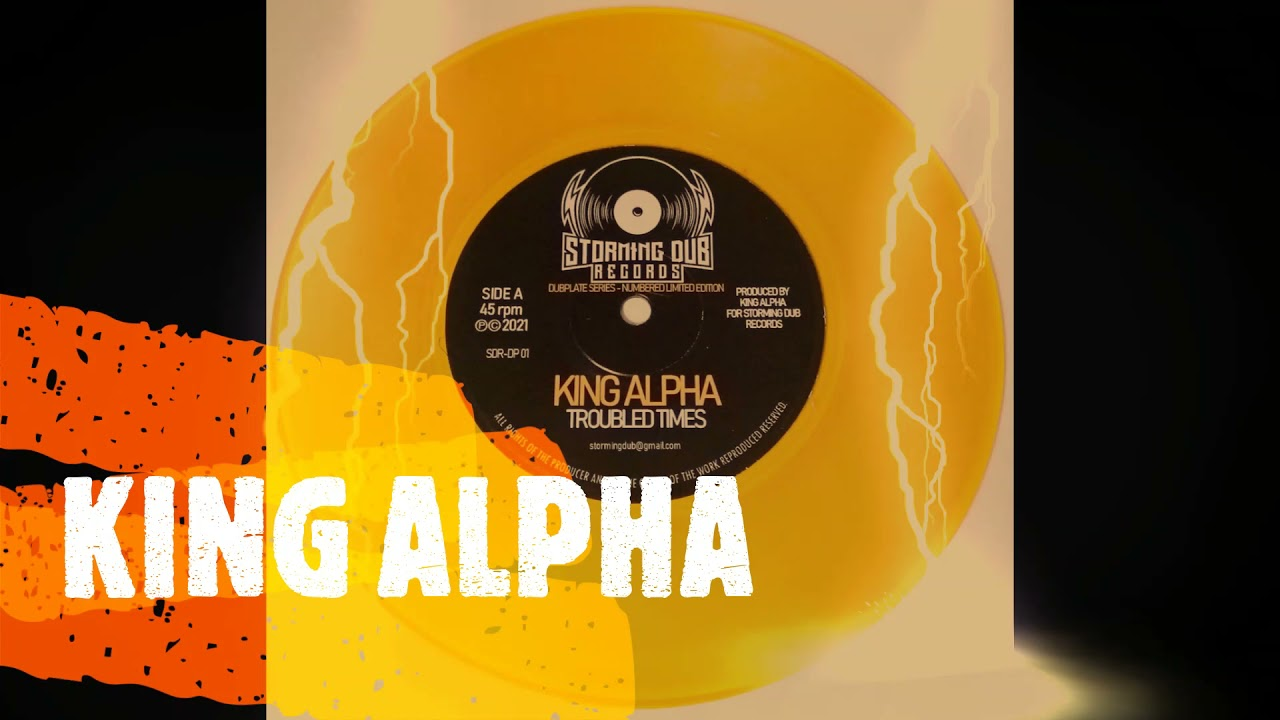 """King Alpha """"Troubled Times"""" 7 inch release on Storming Dub Records"""