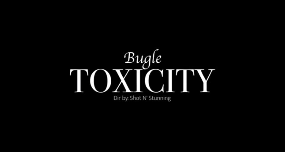 Video: Bugle - Toxicity