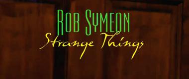 Video: Strange Things - Rob Symeon