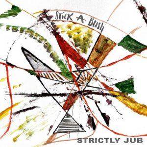 Stick A Bush - Strictly Jub
