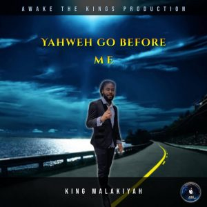 King Malakiyah - Yahweh Go Before Me