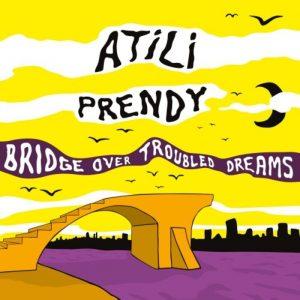 Atili & Prendy - Bridge Over Troubled Dreams
