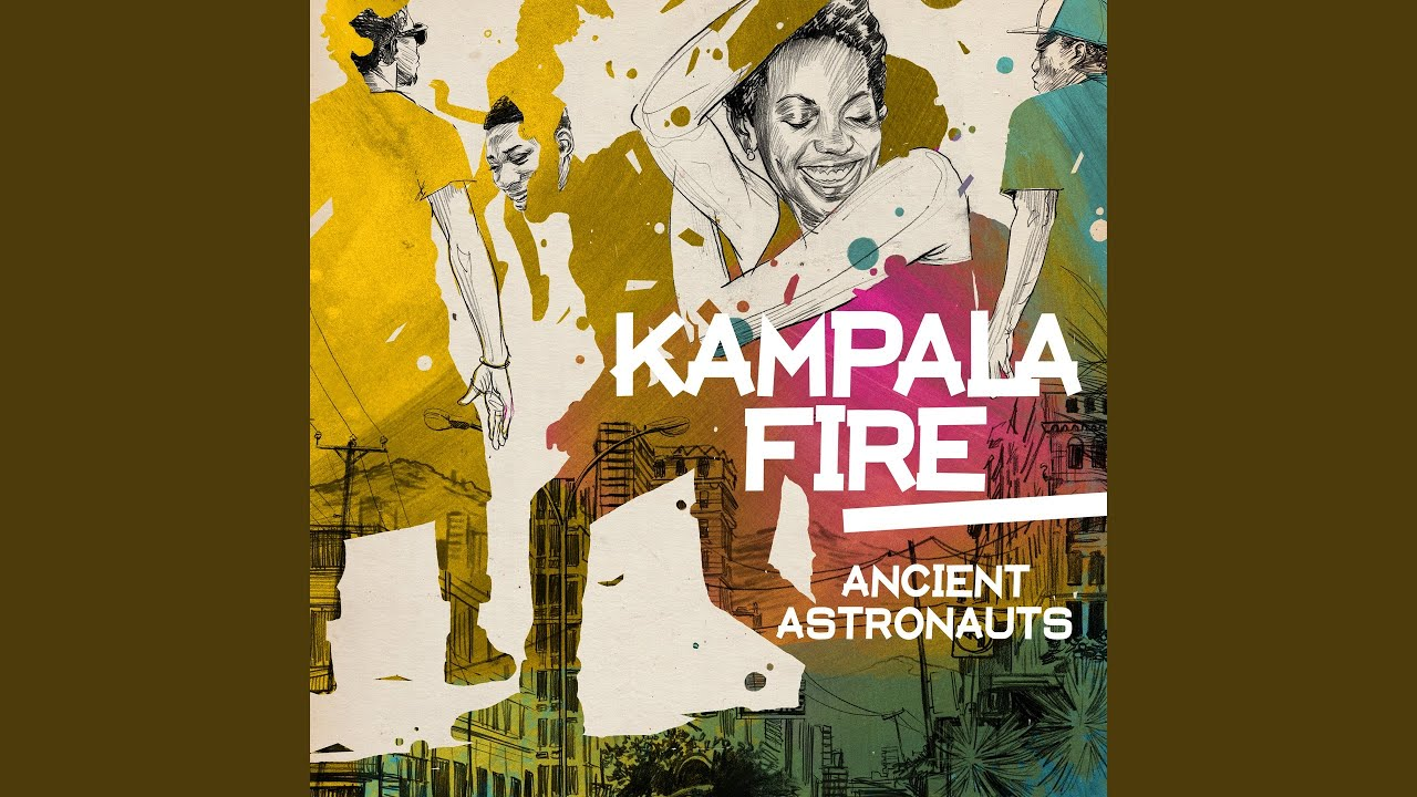 Kampala Fire - EP by Ancient Astronauts