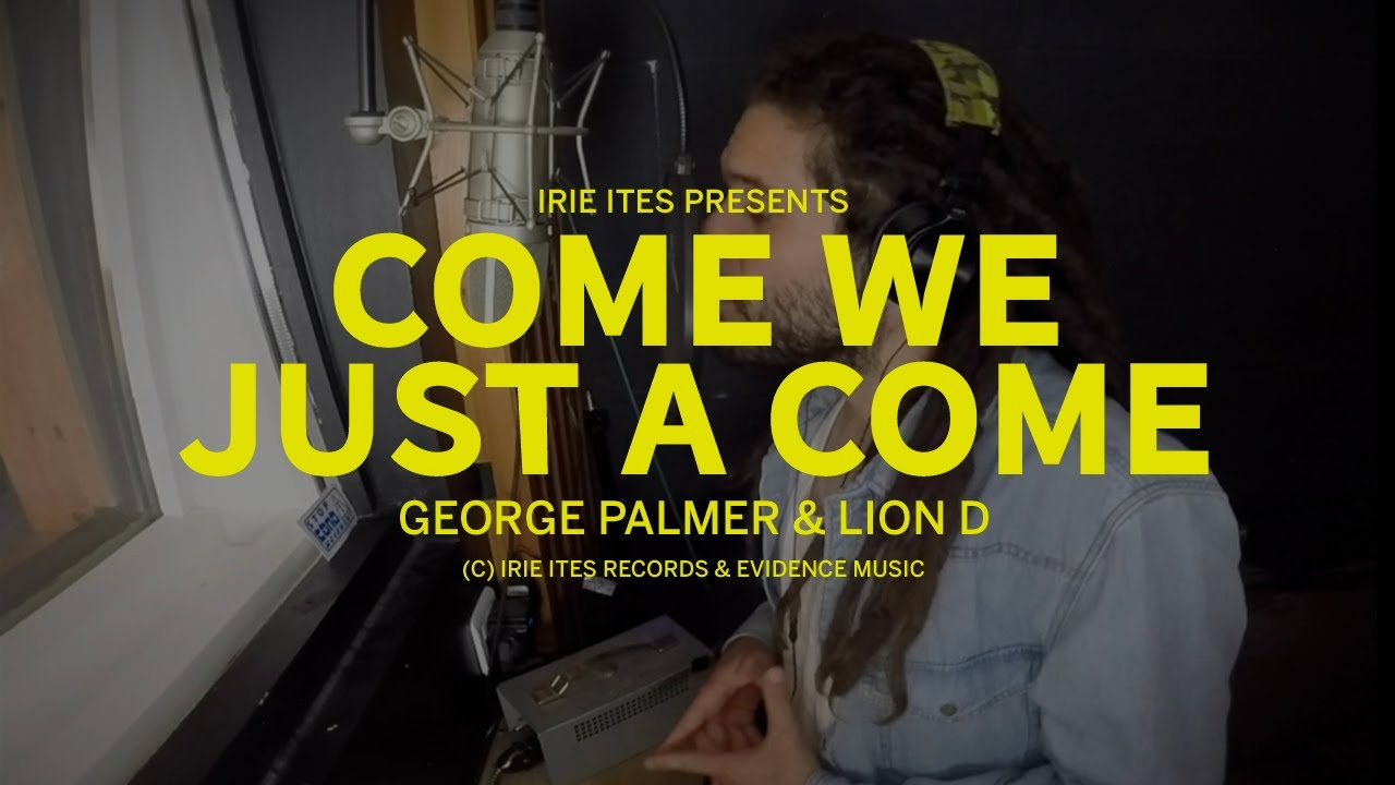 Video: George Palmer x Lion D x Irie Ites - Come We Just A Come