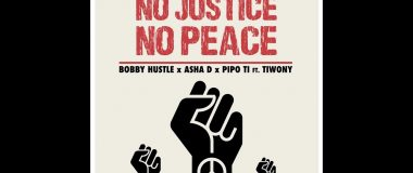 Audio: Bobby Hustle x Asha D x Pipo Ti - No Justice No Peace (feat. Tiwony)