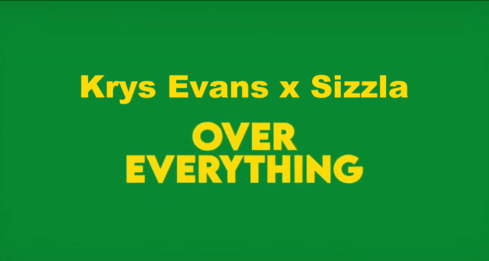 Lyrics: Krys Evans ft Sizzla - Over Everything