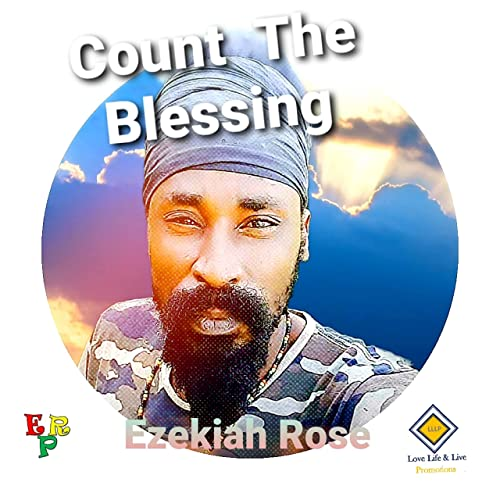 Ezekiah Rose - Count The Blessing