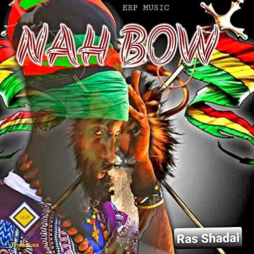 Ras Shadai - Nah Bow